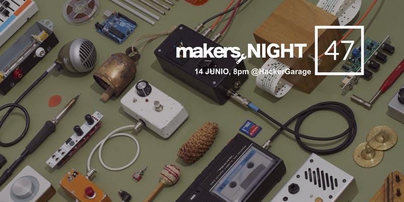Makers GDL, Maker Night #47 - 14 de Junio en Hacker Garage