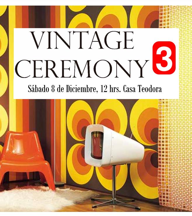Vintage Ceremony 3era Edición, 8 de Diciembre en Casa Teodora